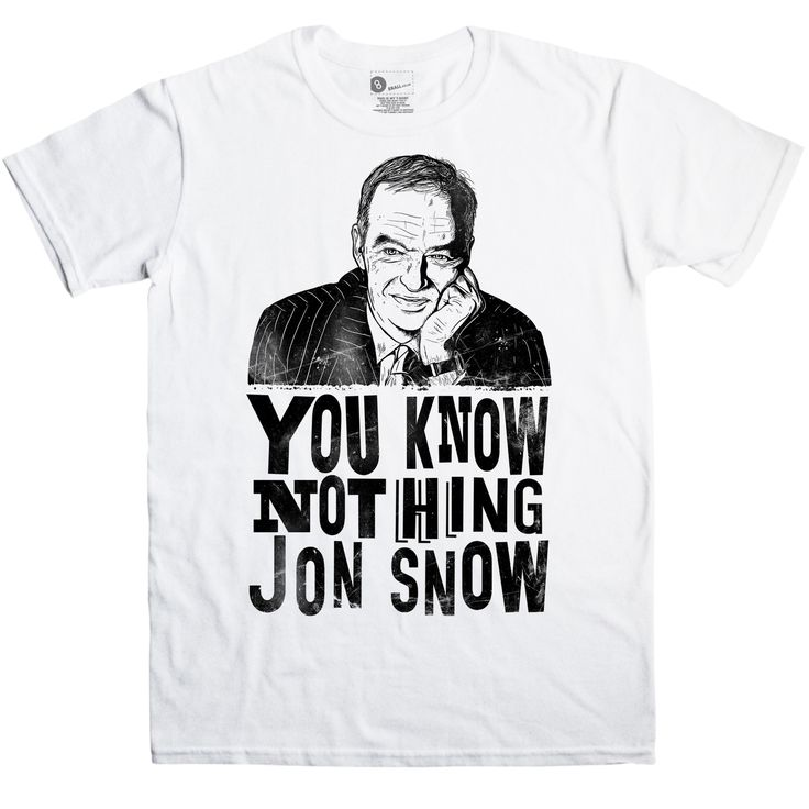 "Jon Snow has been the face of channel 4 News since 1989 and now he's here on this funny Game Of Thrones slogan t shirt with ""You Know Nothing Jon Snow"" a quote by the character Ygritte when talking to Jon Snow in the HBO TV Series. This comedy tee replaces the character Jon Snow with the well known TV News journalist and presenter Jon Snow. This is an inspired by tee."