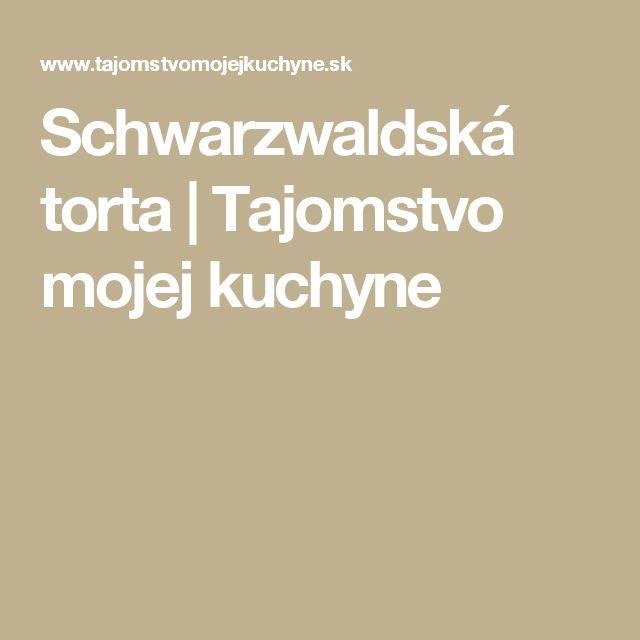 Schwarzwaldská torta | Tajomstvo mojej kuchyne