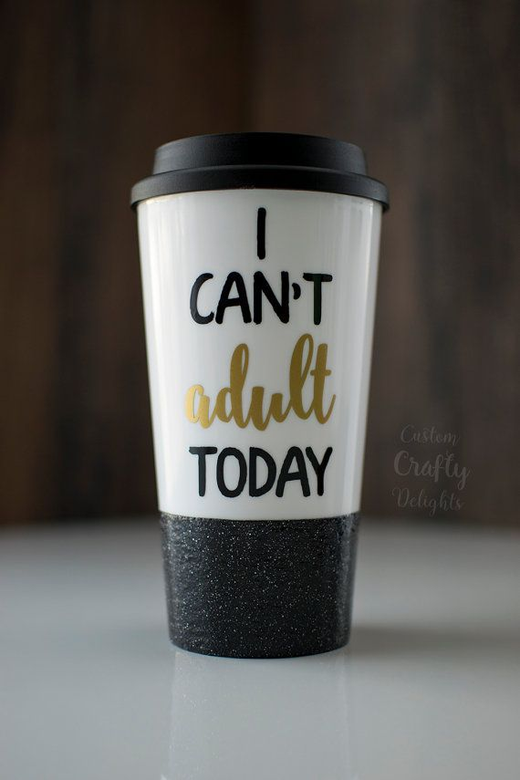 I CAN'T adult TODAY - glitter dipped cup