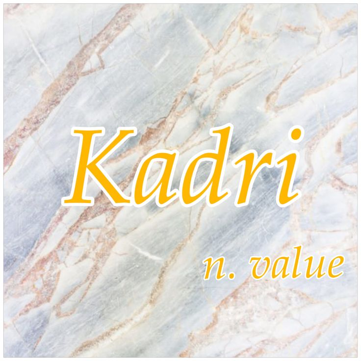 Name: Kadri; Name Meaning: Value; Name Origin: Turkish