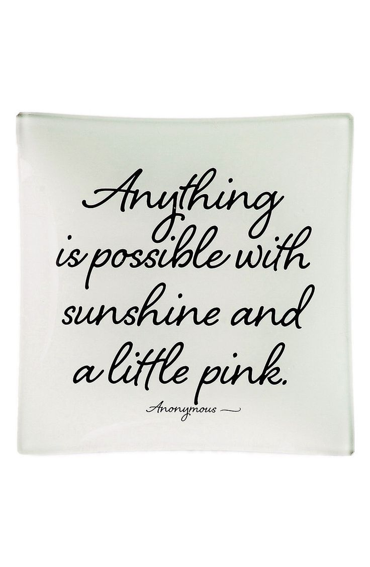 """Anything is possible with sunshine and a little pink."" Love this!"