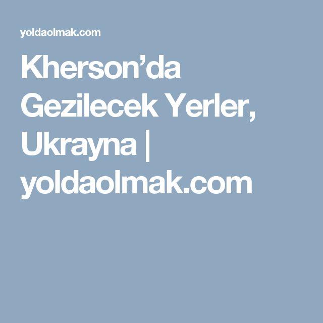 Kherson'da Gezilecek Yerler, Ukrayna | yoldaolmak.com