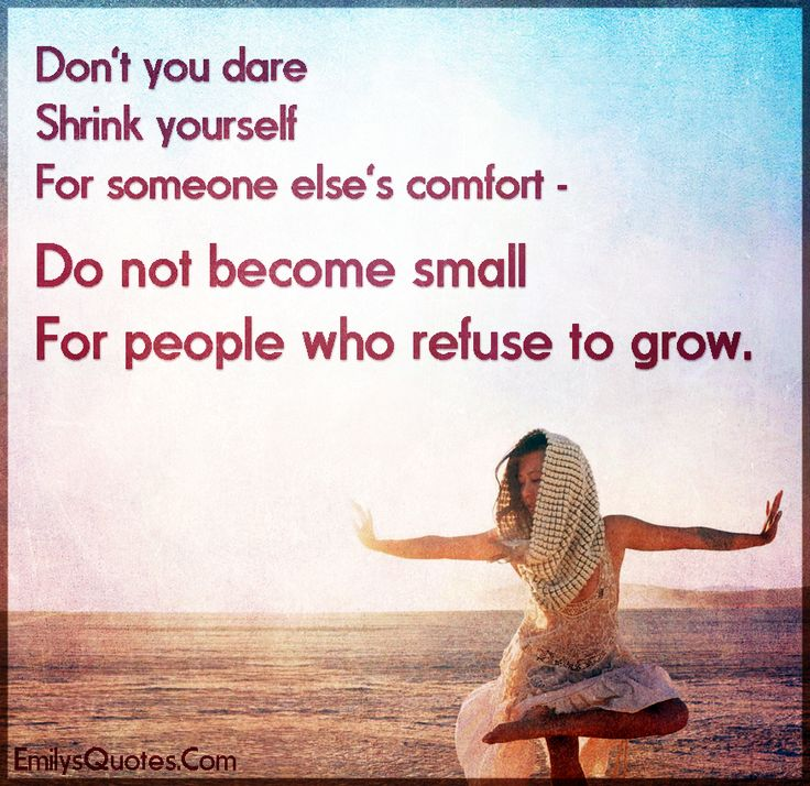 Dare Quotes: Don't You Dare Shrink Yourself