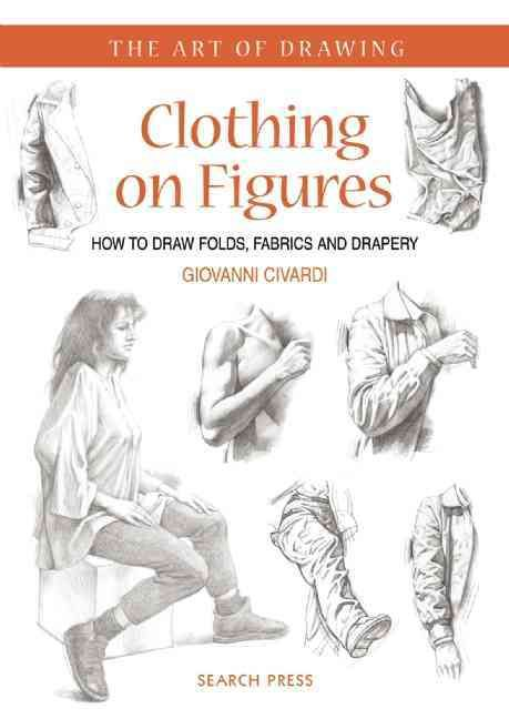 Clothing on Figures: How to Draw Folds, Fabrics and Drapery