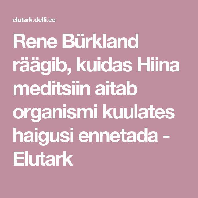 Rene Bürkland räägib, kuidas Hiina meditsiin aitab organismi kuulates haigusi ennetada  - Elutark