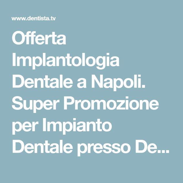 Offerta Implantologia Dentale a Napoli. Super Promozione per ...