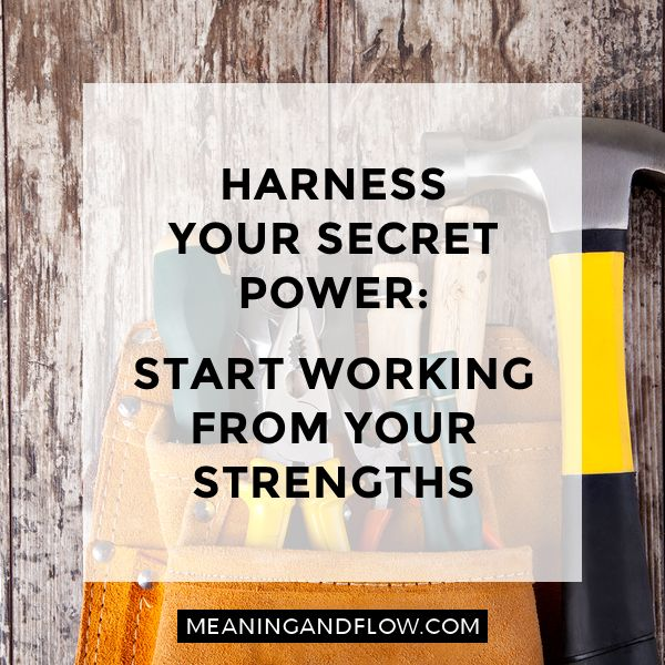 """Harness your secret power: start working from your strengths 