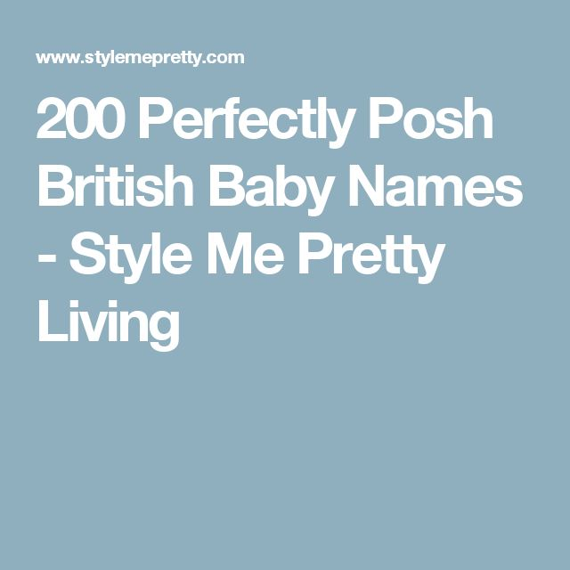 200 Perfectly Posh British Baby Names - Style Me Pretty Living