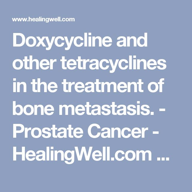 Doxycycline and other tetracyclines in the treatment of bone metastasis. - Prostate Cancer - HealingWell.com Forum