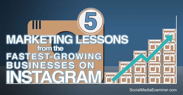 5 Marketing Lessons From the Fastest-Growing Businesses on Instagram - for more info http://www.socialmediaexaminer.com/fastest-growing-businesses-instagram/