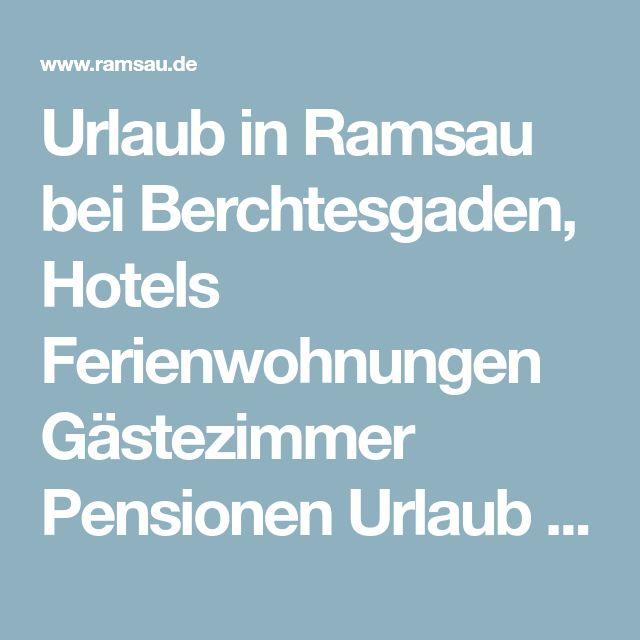 Urlaub in Ramsau bei Berchtesgaden, Hotels Ferienwohnungen Gästezimmer Pensionen Urlaub auf dem Bauernhof - Ramsau bei Berchtesgaden Ferienwohnungen Hotels Pensionen
