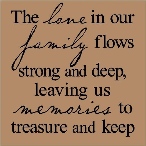 The love in our family flows strong and deep leaving us memories to treasure and keep T17    vinyl lettering wall words quote