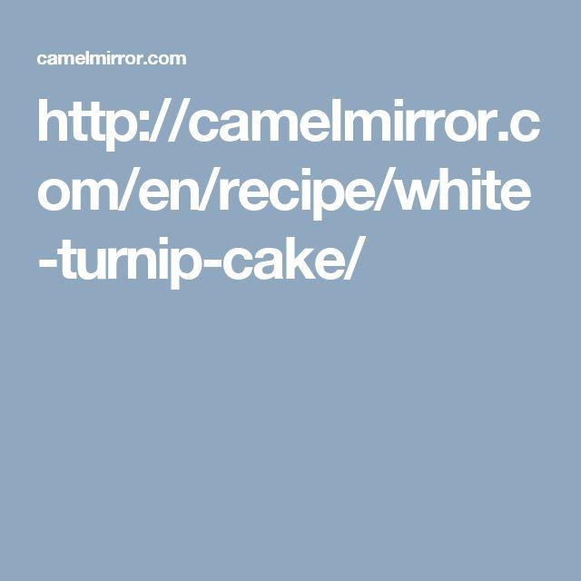 http://camelmirror.com/en/recipe/white-turnip-cake/