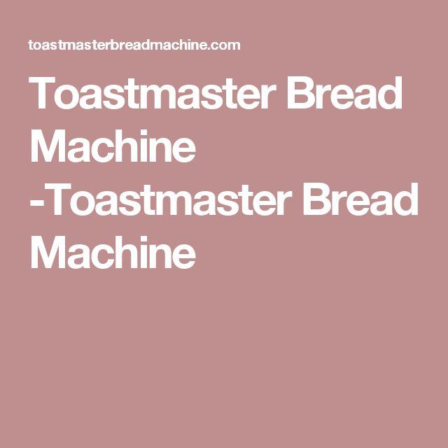 Toastmaster Bread Machine - BREAD RECIPE