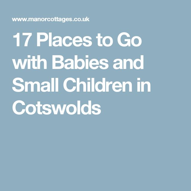 17 Places to Go with Babies and Small Children in Cotswolds