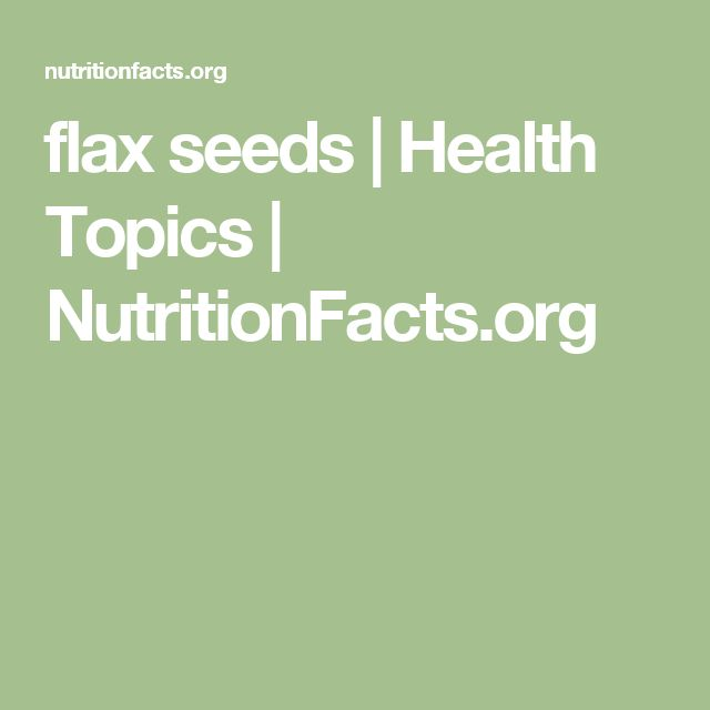flax seeds | Health Topics | NutritionFacts.org