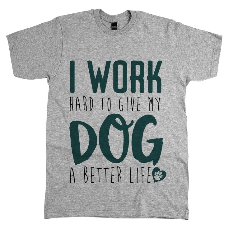 Good Gifts For Dog Lovers Part - 23: U0027I Work Hard To Give My Dog A Better Lifeu0027 | Dog, Gift And Work Hard