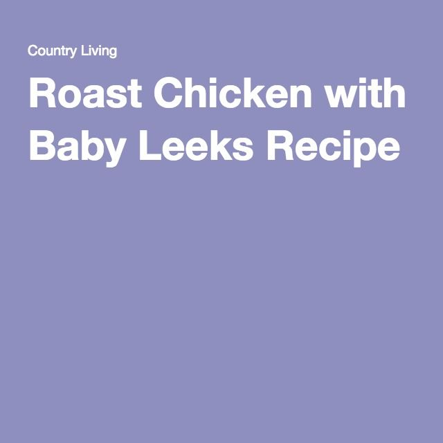 Roast Chicken with Baby Leeks Recipe