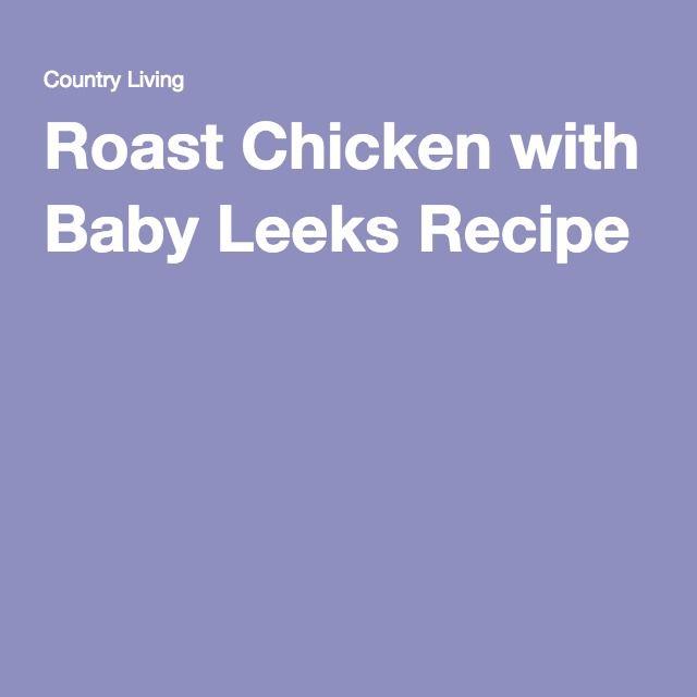 Roast Chicken with Baby Leeks Recipe