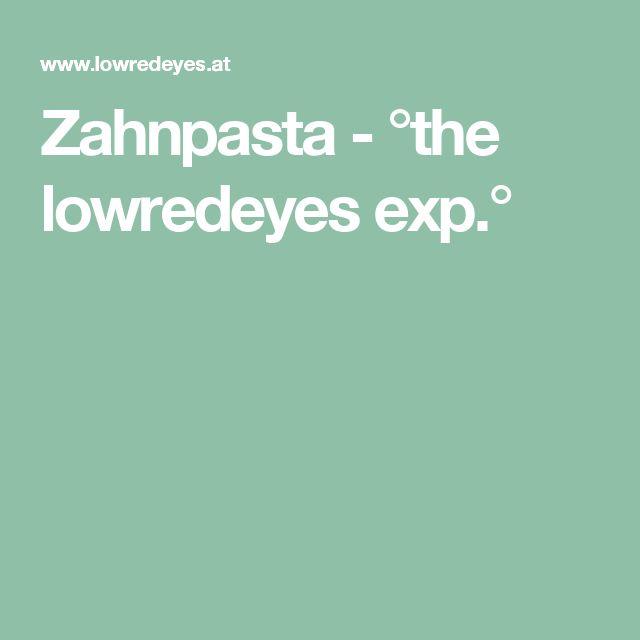 Zahnpasta - °the lowredeyes exp.°