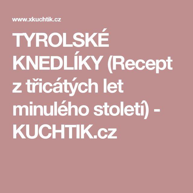 TYROLSKÉ KNEDLÍKY (Recept z třicátých let minulého století)  - KUCHTIK.cz