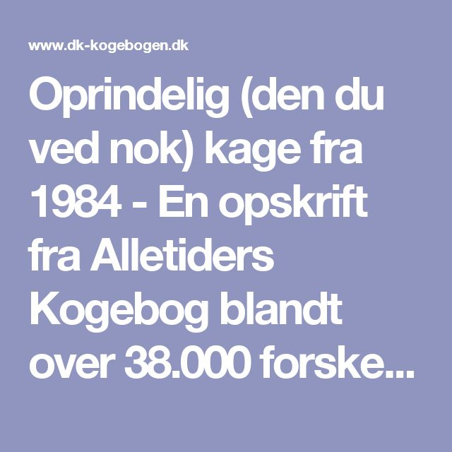 Oprindelig (den du ved nok) kage fra 1984 - En opskrift fra Alletiders Kogebog blandt over 38.000 forskellige opskrifter på
