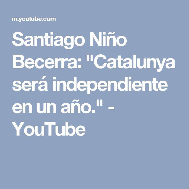 """Santiago Niño Becerra: """"Catalunya será independiente en un año."""" - YouTube"""