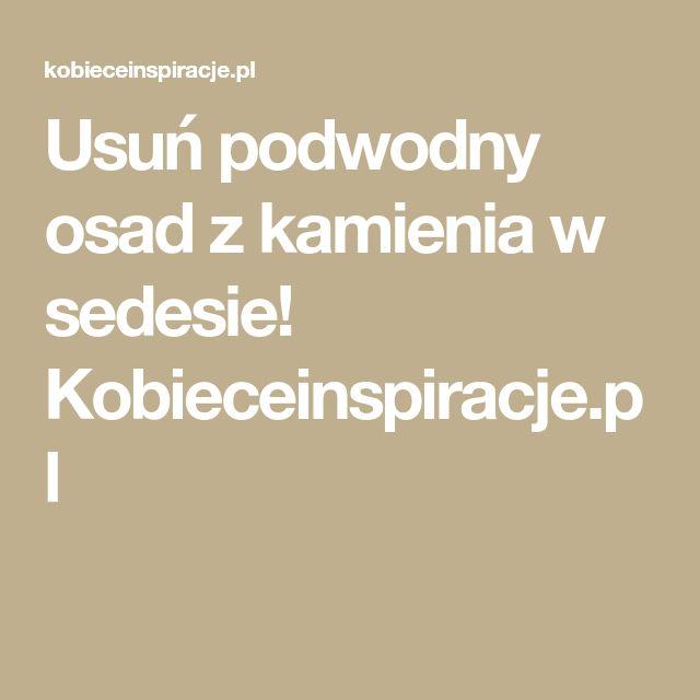 Usuń podwodny osad z kamienia w sedesie! Kobieceinspiracje.pl