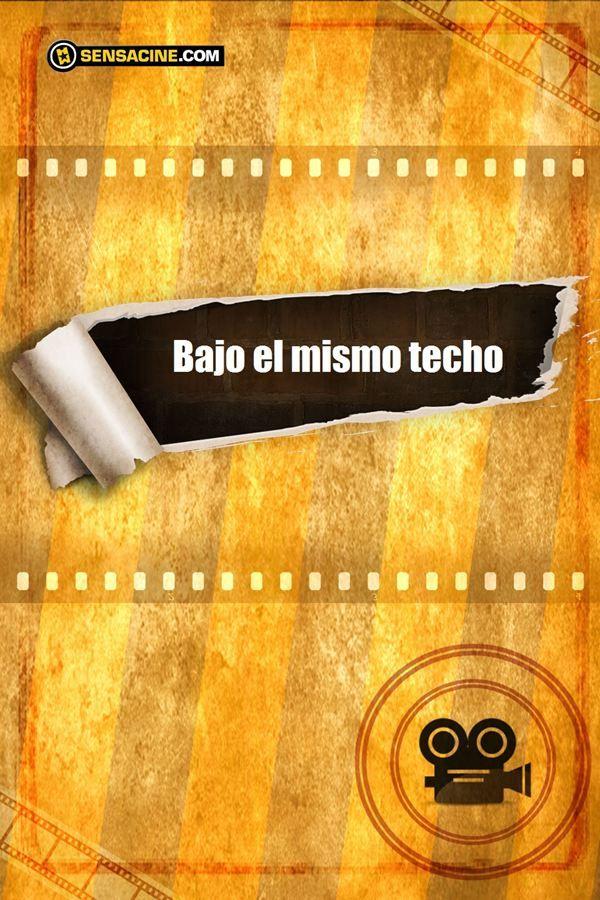Ver Bajo El Mismo Techo Pelicula Completa Online Descargar Bajo El Mismo Techo Pelicula Completa En Español Latino Bajo El Mismo Techo Trailer Español Bajo E