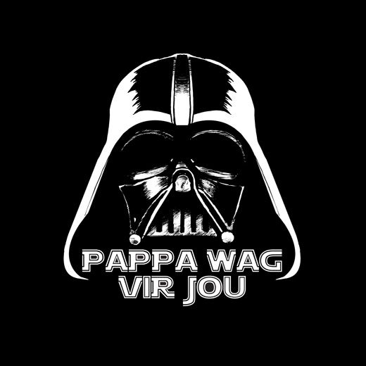 Papa Wag - Darth Vader Afrikaans Star Wars T-shirt by Kitchen Dutch. Daddy's waiting, boys and girls, for far. far too long.