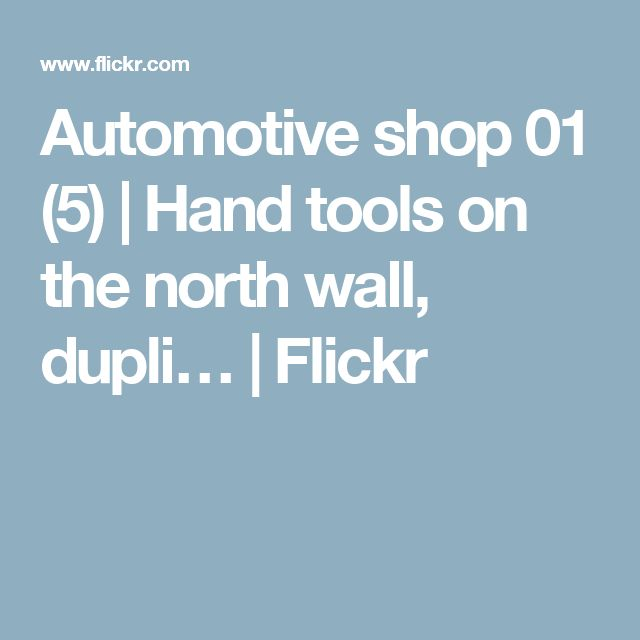 Automotive shop 01 (5) | Hand tools on the north wall, dupli… | Flickr