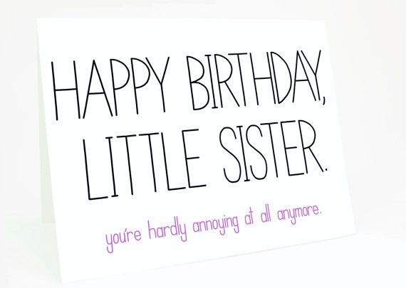 Funny Birthday Card - Little Sister.  You're Hardly Annoying At All Anymore. Sister bday. Sister Birthday Card.