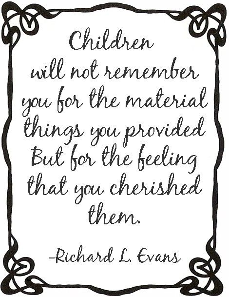 children children children: Remember, Parents, Inspiration, Quotes, Sotrue, Truths, So True, My Children, Kids