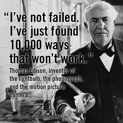 Thomas Edison: 'I've not failed...'