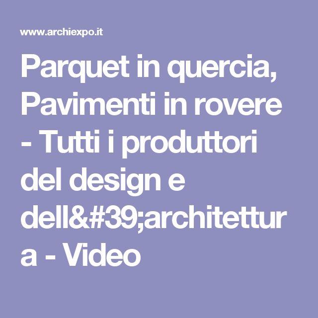 Parquet in quercia, Pavimenti in rovere - Tutti i produttori del design e dell'architettura - Video