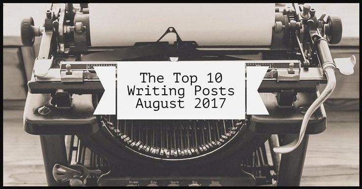 The Top 10 Writing Posts From August 2017 – Writers Write