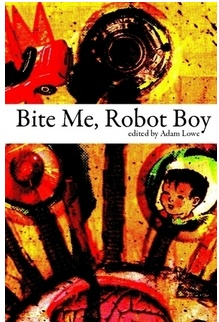 Bite Me, Robot Boy - edited by Adam Lowe - published by Dog Horn