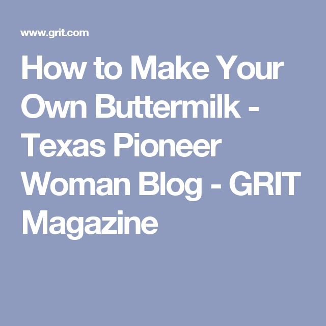 How to Make Your Own Buttermilk - Texas Pioneer Woman Blog - GRIT Magazine