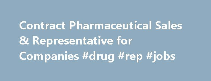 Contract Pharmaceutical Sales & Representative for Companies #drug #rep #jobs http://pharma.remmont.com/contract-pharmaceutical-sales-representative-for-companies-drug-rep-jobs/  #contract pharmaceutical companies # Sales and Marketing Services Nearly all sales are outsourced . Few manufacturers sell directly to the end user of their products. Most manufactured goods, including pharmaceuticals, travel through a logistics and supply chain between the manufacturing facility and the end…