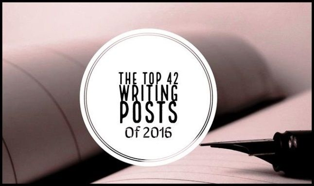 The Top 42 Writing Posts Of 2016 - Writers Write