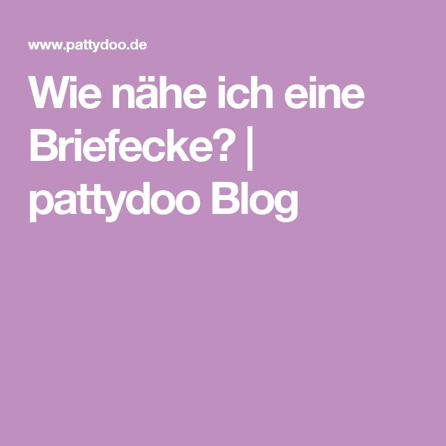 Wie nähe ich eine Briefecke?   pattydoo Blog