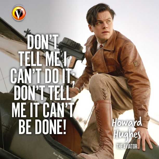 "Howard Hughes (Leonardo DiCaprio) in The Aviator: ""Don't tell me I can't do it; don't tell me it can't be done!"" #quote #superguide"