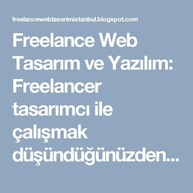 Freelance Web Tasarım ve Yazılım: Freelancer tasarımcı ile çalışmak düşündüğünüzden ...