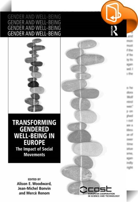 Transforming Gendered Well-Being in Europe    :  European social movements improve the well-being of men and women but need further analysis through a gender-sensitive lens. Taking an international and cross-disciplinary perspective, this book examines the impact of European social movements on gendered political and material well-being. Insights from history, politics, sociology and gender studies help identify how social movements have been instrumental in changing individual well-be...