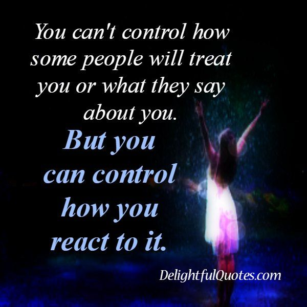 You can completely control your thoughts. You can completely control your #reactions to things. Not #necessarily easy, but it's what you have control over.