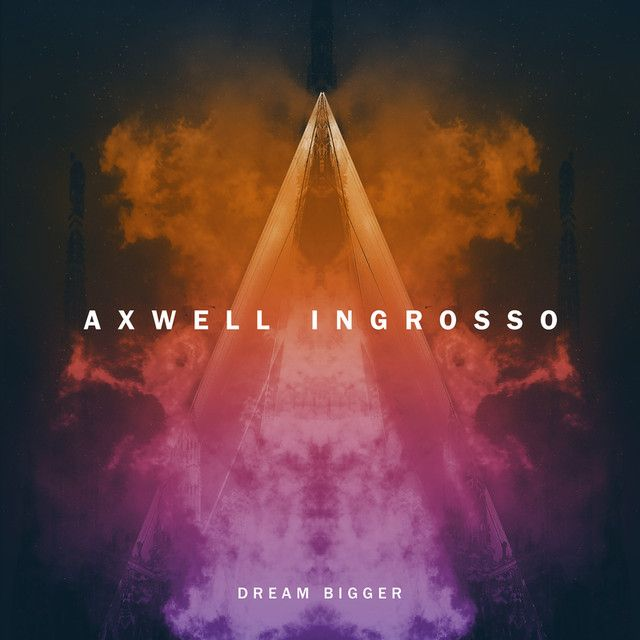 Dream Bigger - Radio Edit, a song by Axwell / Ingrosso on Spotify