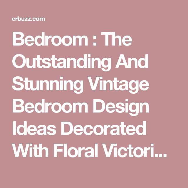 Bedroom : The Outstanding And Stunning Vintage Bedroom Design Ideas Decorated With Floral Victorian Bed Linen Sets Also With Antique Buffet Table Together With Antique Makeup Vanity Designing The Comfortable Bed Linens Toddler Bed. French Style. Yellow.