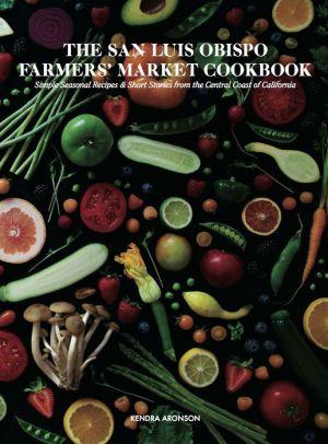 The San Luis Obispo Farmers' Market Cookbook