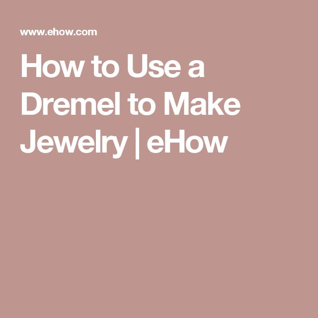 How to Use a Dremel to Make Jewelry | eHow
