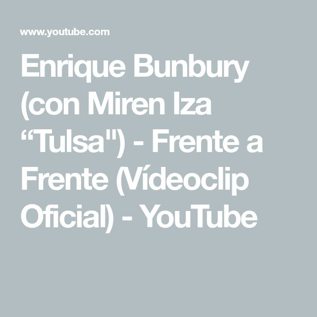 Enrique Bunbury Con Miren Iza Tulsa Frente A Frente Vídeoclip Oficial Youtube Bunbury Videoclip Maestro De Musica